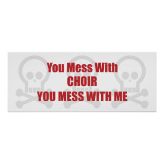 You Mess With Choir You Mess With Me Poster
