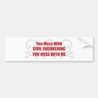 You Mess With Civil Engineering You Mess With Me Bumper Sticker