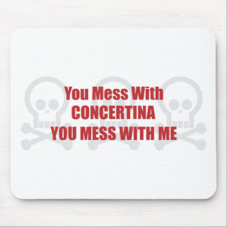 You Mess With Concertina You Mess With Me Mouse Pad