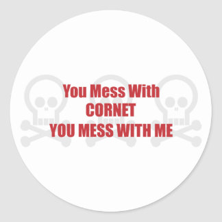You Mess With Cornet You Mess With Me Classic Round Sticker