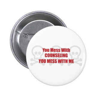 You Mess With Counseling You Mess With Me Pinback Buttons