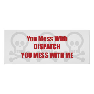 You Mess With Dispatch You Mess With Me Poster