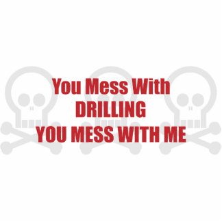 You Mess With Drilling You Mess With Me Photo Sculpture Ornament