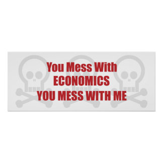 You Mess With Economics You Mess With Me Poster