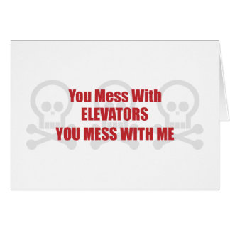 You Mess With Elevators You Mess With Me Card
