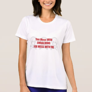 You Mess With Embalming You Mess With Me Shirt