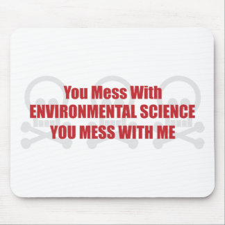 You Mess With Environmental Science You Mess With Mouse Pad