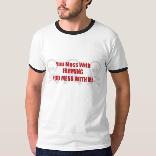 You Mess With Farming You Mess With Me T-shirts