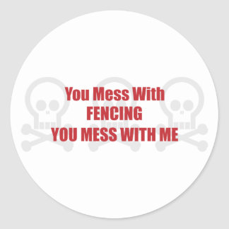 You Mess With Fencing You Mess With Me Classic Round Sticker