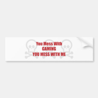 You Mess With Gaming You Mess With Me Bumper Sticker
