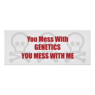 You Mess With Genetics You Mess With Me Poster