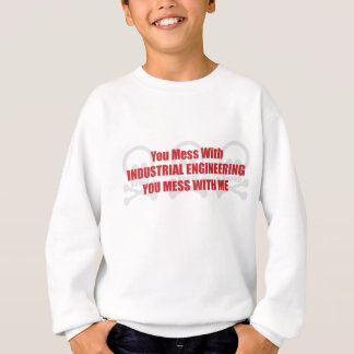 You Mess With Industrial Engineering You Mess With Sweatshirt