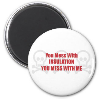 You Mess With Insulation You Mess With Me 2 Inch Round Magnet