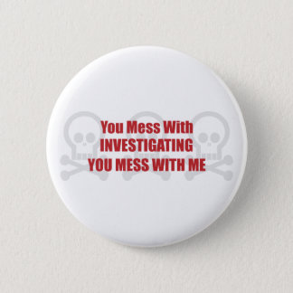 You Mess With Investigating You Mess With Me Pinback Button