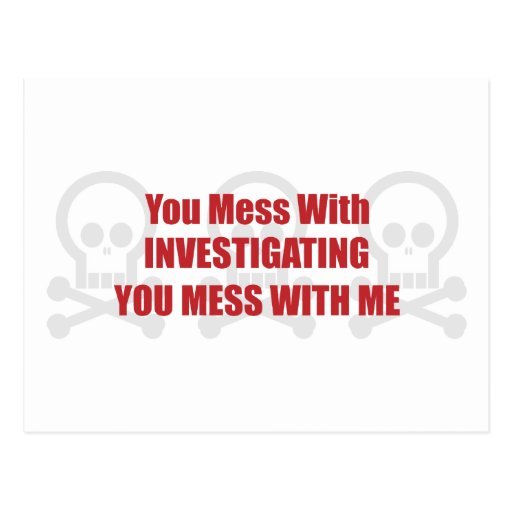 You Mess With Investigating You Mess With Me Post Card