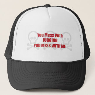 You Mess With Judging You Mess With Me Trucker Hat