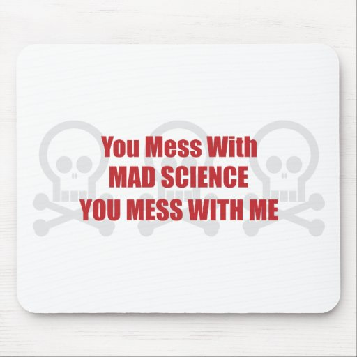 You Mess With Mad Science You Mess With Me Mouse Pads