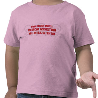 You Mess With Medical Assisting You Mess With Me Shirt