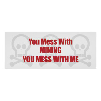 You Mess With Mining You Mess With Me Posters