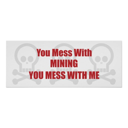 You Mess With Mining You Mess With Me Poster