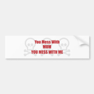 You Mess With Mom You Mess With Me Bumper Sticker