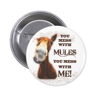 YOU MESS WITH MULES YOU MESS WITH ME 2 INCH ROUND BUTTON