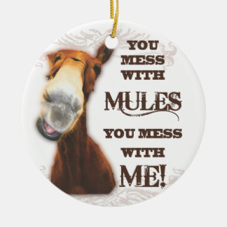 YOU MESS WITH MULES YOU MESS WITH ME CERAMIC ORNAMENT