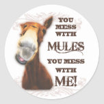 YOU MESS WITH MULES YOU MESS WITH ME ROUND STICKERS