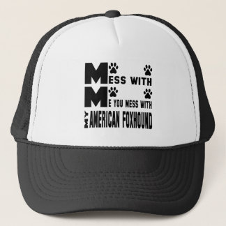 You mess with my American Foxhound Trucker Hat