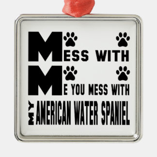 You mess with my American Water Spaniel Metal Ornament