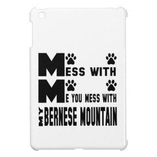 You mess with my Bernese Mountain iPad Mini Cases