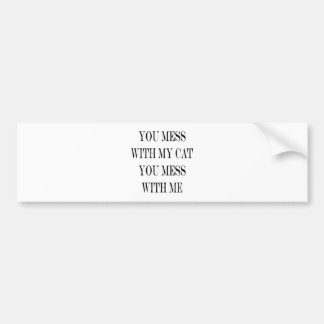 You Mess With My Cat You Mess With Me Bumper Stickers