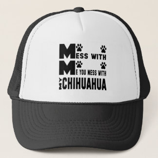 You mess with my Chihuahua Trucker Hat