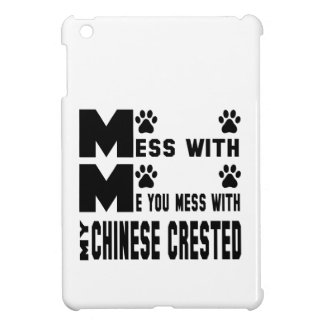 You mess with my Chinese Crested iPad Mini Cover