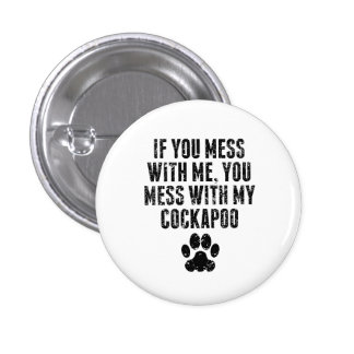You Mess With My Cockapoo Button