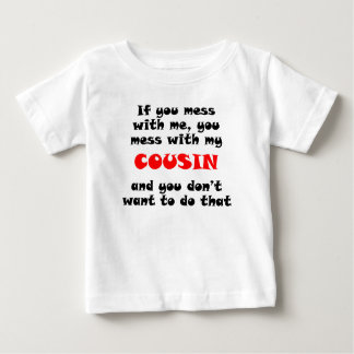 You Mess With My Cousin Baby T-Shirt