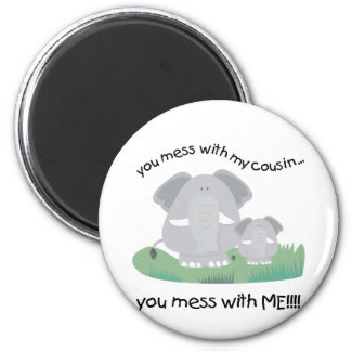 You mess with my cousin, You mess with me 2 Inch Round Magnet