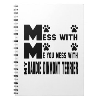 You mess with my Dandie Dinmont Terrier Spiral Notebook