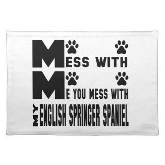 You mess with my English Springer Spaniel Placemat