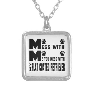 You mess with my Flat-Coated Retriever Silver Plated Necklace
