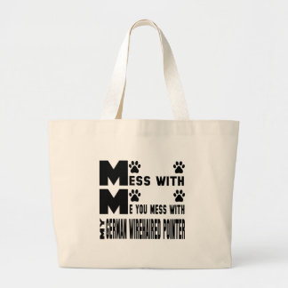 You mess with my German Wirehaired Pointer Large Tote Bag