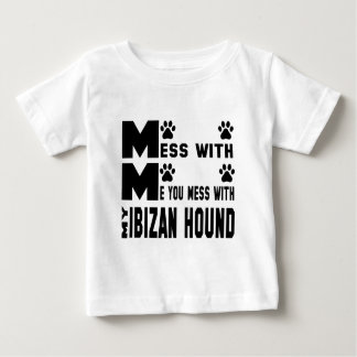 You mess with my Ibizan Hound Baby T-Shirt