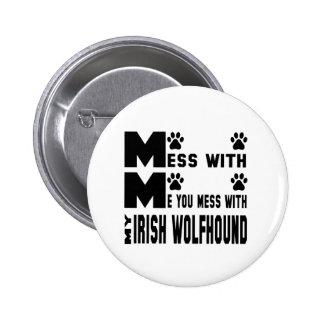 You mess with my Irish Wolfhound Pinback Button