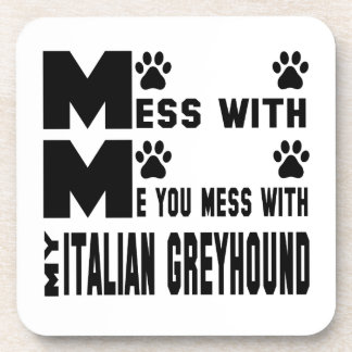 You mess with my Italian Greyhound Beverage Coaster