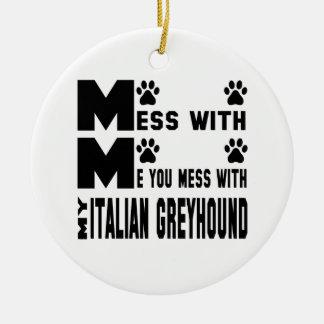 You mess with my Italian Greyhound Ceramic Ornament