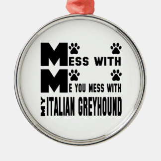 You mess with my Italian Greyhound Metal Ornament