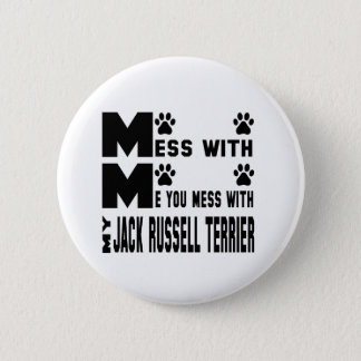 You mess with my Jack Russell Terrier Pinback Button