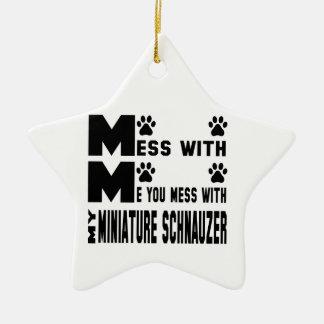 You mess with my Miniature Schnauzer Ceramic Ornament