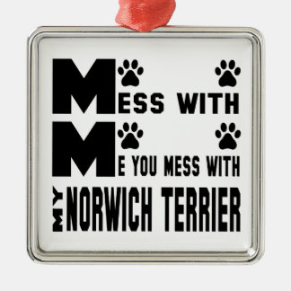 You mess with my Norwich Terrier Metal Ornament