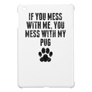 You Mess With My Pug iPad Mini Cover